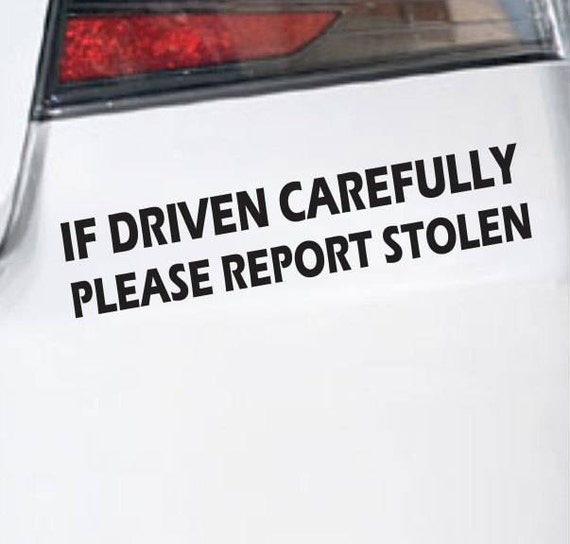 If Driven Carefully Please Report Stolen Funny Bumper Sticker