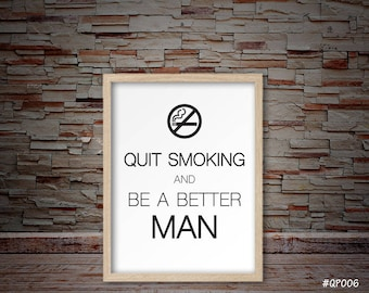Quit Smoking and be a better man print, be a better man art, be a better man decor, quit smoking gift, quit smoking present  #QP006