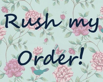 Rush My Order- Add this to your cart if you need your order RUSHED!