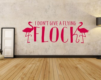 I don't give a flying flock, flamingo, birds, fun, funny, Wall Art Vinyl Decal Sticker