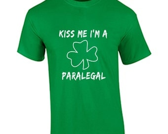 Kiss Me I'm A Paralegal T Shirt St. Patrick's Day Funny Humor Shirt St. Paddy's Day T Shirt