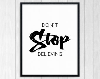 Printable Art, Don't Stop Believing, Wall Art, Inspirational Quote, Motivational Quote, Believe In Yourself, Typography Art Print, Home Art