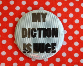 My Diction is Huge  - 2.25 inch pinback button badge