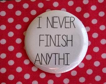 I never finish anythi  - 2.25 inch pinback button badge