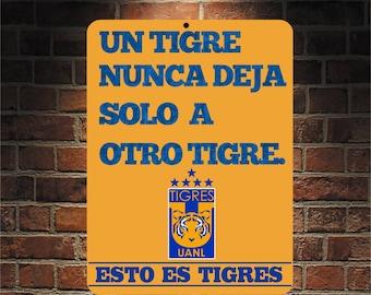 Un Tigre Nunca Deja Solo  Futbol Mexico  TIGRES UANL  9 x 12 Predrilled Aluminum Sign  U.S.A Free Shipping