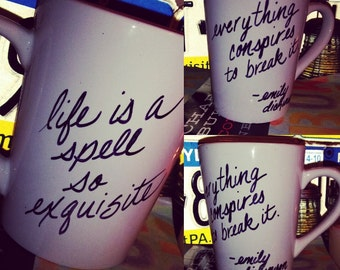 Emily Dickinson hand painted poetry mug. Kiln fired, not sharpies. Life is a spell so exquisite. In time for christmas.