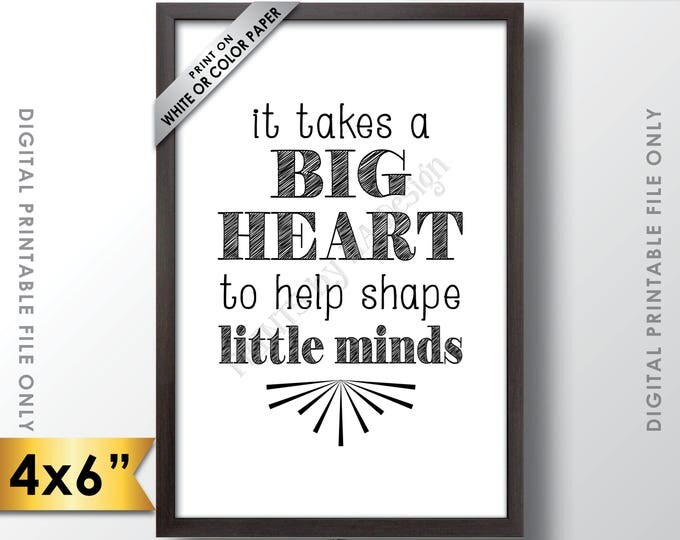 "It takes a big heart to shape little minds, Teacher Gift, Babysitter, Teacher's Gift, Child Caregiver Gift, 6x4"" Printable Instant Download"
