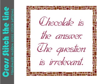 Chocolate is the answer. The question is irrelevant. Modern cross stitch pattern. Contemporary cross stitch design. Fun cross stitch sampler