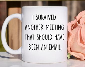 I survived another metting that should have been an email, i survived mug, funny mug, work mug, work coffee mug, i survived another meeting