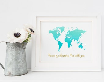Home is wherever I'm with you print - inspirational quote print - world map print  - travel poster - typographic quote print - travel art