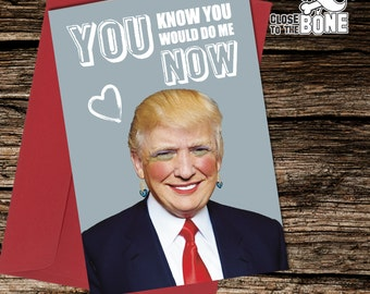 No53 VALENTINE or BIRTHDAY Donald Trump Card Adult Humour Funny Rude Humorous Greetings Card By Close to the Bone