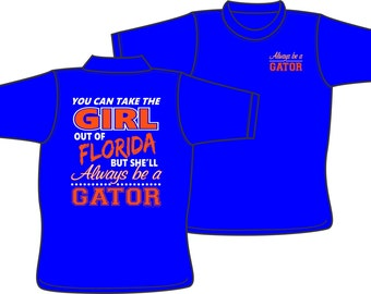 Always be a Gator  - T-Shirt - You can take the girl out of Florida