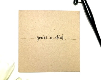 You're a dick greeting card, romance, funny