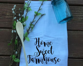 Home Sweet Farmhouse- Flour Sack Tea Towel-Kitchen Towel-Farmhouse Decor