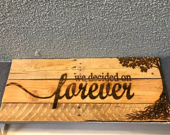 """Wedding Sign """"we decided on forever"""""""