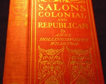 Salons Colonial and Republican 1900 1st Ed by Anne Hollingsworth Wharton Antique History Book High Society in Philadelphia and Washington DC