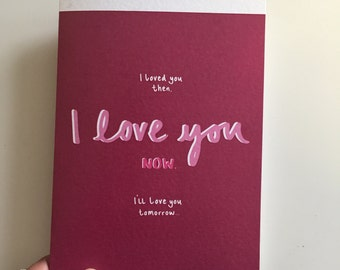 I loved you then, I love you now, I'll love you tomorrow... | with Custom Envelope | Love Card, Valentines Card, Anniversary Card