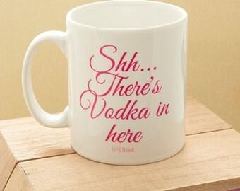Shh...there's vodka in here mug-mug for best friend-time for vodka mug-fun mug with wording-mug for vodka-mug with vodka wording