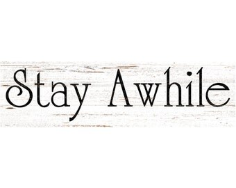 Stay Awhile Sign- Stay Awhile Wall Sign- White Wall Sign