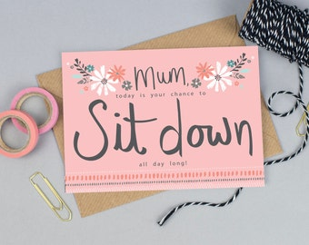 Mother's Day Card, Sit Down, Mothering Sunday Card, Card for Mum, Card for Mom, Card for Mummy
