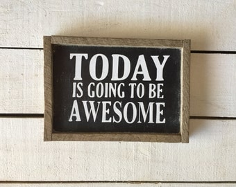 Today Is Going To Be Awesome Wood Hand Painted Sign with Antique Frame