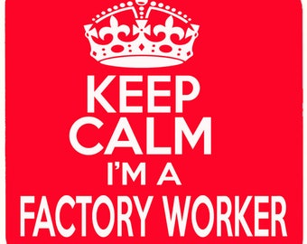 Keep Calm i'm a Factory Worker Beverage coaster