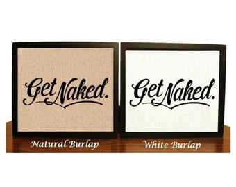 Get Naked Funny Burlap Print, Naked Sign, Naked Print, Getting Naked, Funny Sign, Get Naked, Funny Bathroom Sign, Bathroom Decor, Wall art
