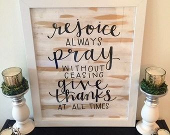 Rejoice   Pray   Give thanks   Thessalonians 5:16-18   Rejoice always   Pray without ceasing   Give Thanks at all times   Farmhouse decor