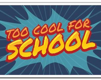 Too Cool For School Novelty Sign school kids teens teacher parent gift