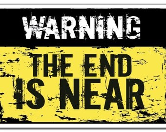 Warning The End Is Near Novelty Sign warning apocalypse  funny zombie end gift