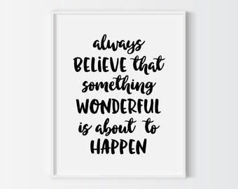 Always believe that something wonderful is about to happen printable poster, black typography wall art, motivational printable quote
