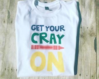 Get Your Cray On Shirt- Teacher Shirt- Teacher Style- Teacher Gift