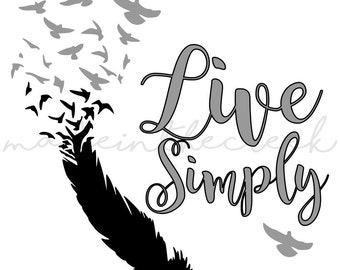 Live Simply, Feather and Birds, SVG File, Digital Print, PNG, PDF, Cut File, Silhouette, Cricut