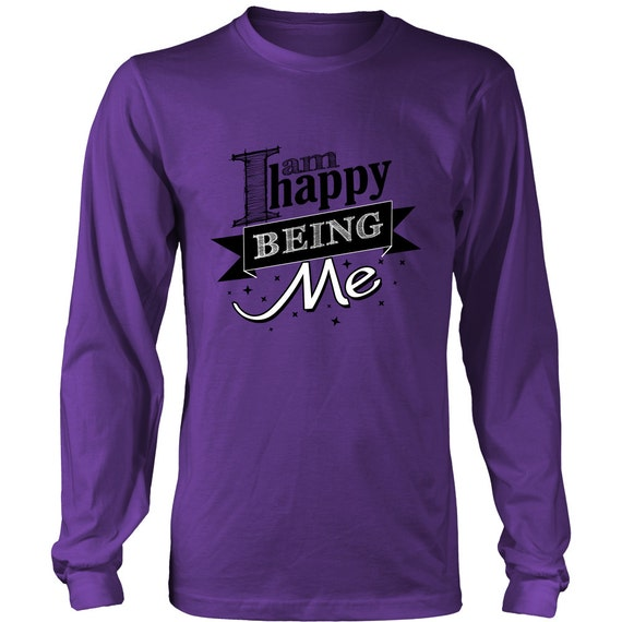 Long Sleeve Shirt - I Am Happy Being Me