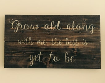 Grow old along with me/ grow old with me the best is yet to be/ wooden sign/ grow old with me sign/ Christmas/ birthday/ gift/ housewarming