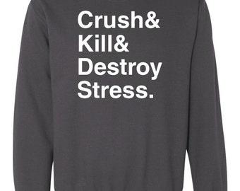 Crush Kill Destroy Stress Sweatshirt