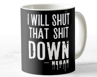 I Will Shut that Shit Down Mug - Negan quote (Black Mug) - For the Walking Dead fan loving / Coffee Loving Fan!