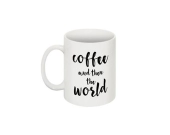 "Coffee Cup ""coffee and then the world"""