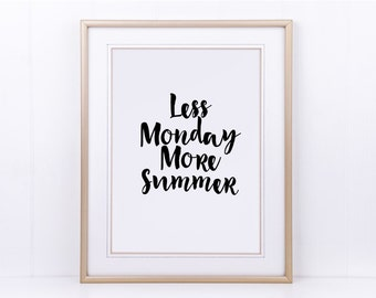 "Poster, print, print ""less Monday more summer"""
