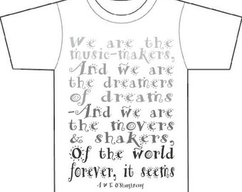 Musicmakers, dreamers,world-shakers,quote typographic design tee-shirt or bag, gift for her,gift for him