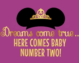 Dreams Do Come True Here Comes Baby Number Two Disney Mom to Be Pregnancy Maternity Announcement Mom Vacation Iron On Decal 4 Shirt 096