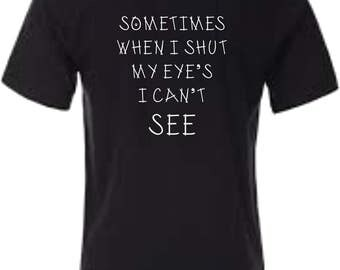 Printed T-Shirt Sometimes When I Close My Eyes