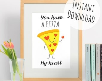 Cute Pizza Print, Food Pun Art - You Have a Pizza My Heart - Printable Card for Pizza Lover