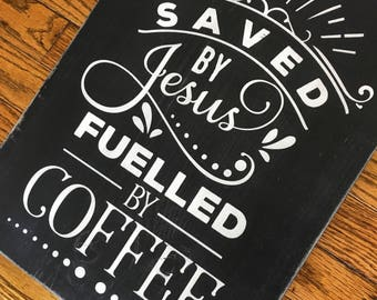 Saved by Jesus/Fuelled by Coffee Wood Sign