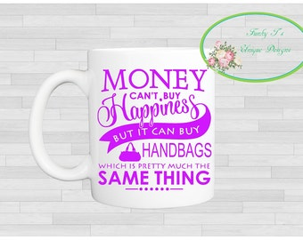 Money can't buy you happiness but it can buy you handbags mug m002
