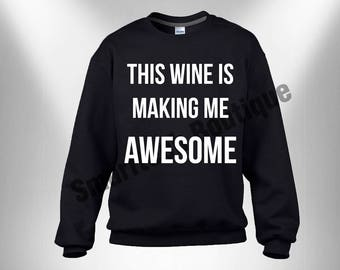 This Wine Is Making Me Awesome Crewneck Sweater / Sweatshirt