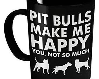 Pit Bull Dogs Cup, Pit Bulls Make Me Happy, Pit Bull Mug, Pit Bull Coffee mug, Pit Bull Gifts, pit bull dog mug, Funny pit bull Mug
