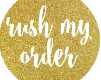RUSH MY ORDER! Ship it as soon as possible!