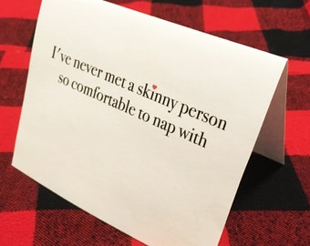 I've never met a skinny person so comfortable to nap with card // Valentine's Day Card // Couples Romantic Card // Cuddling Card // Dating