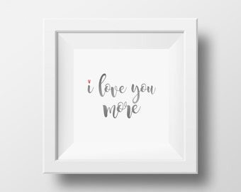 I Love You More Printable, DIGITAL FILE DOWNLOAD